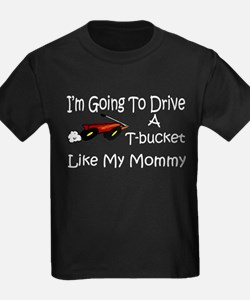 Drive A TBucket Like My Mommy T