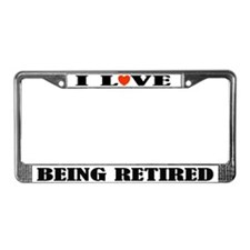 I Love Being Retired License Plate Frame