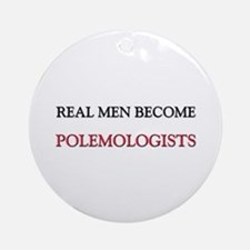 Real Men Become Polemologists Ornament (Round)