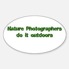 Nature photographers do it Oval Decal