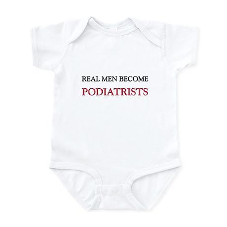 Real Men Become Podiatrists Infant Bodysuit