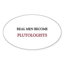 Real Men Become Plutologists Oval Decal