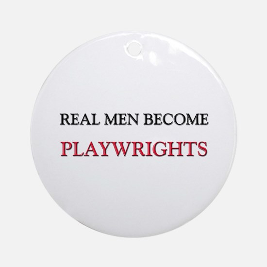 Real Men Become Playwrights Ornament (Round)