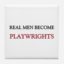 Real Men Become Playwrights Tile Coaster