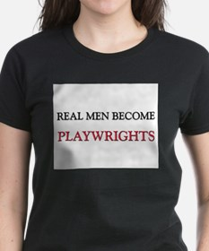 Real Men Become Playwrights Tee