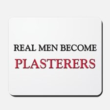 Real Men Become Plasterers Mousepad