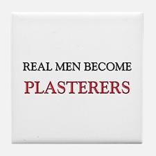 Real Men Become Plasterers Tile Coaster