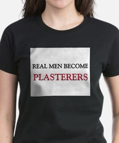 Real Men Become Plasterers Tee