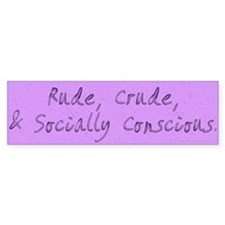 Rude, Crude, & Socially Conscious Bumper Bumper Sticker