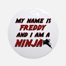 my name is freddy and i am a ninja Ornament (Round