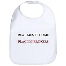 Real Men Become Placing Brokers Bib