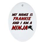 my name is frankie and i am a ninja Ornament (Oval