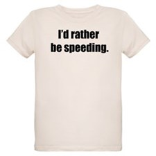 I'd Rather Be Speeding T-Shirt