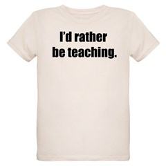 I'd Rather Be Teaching T-Shirt