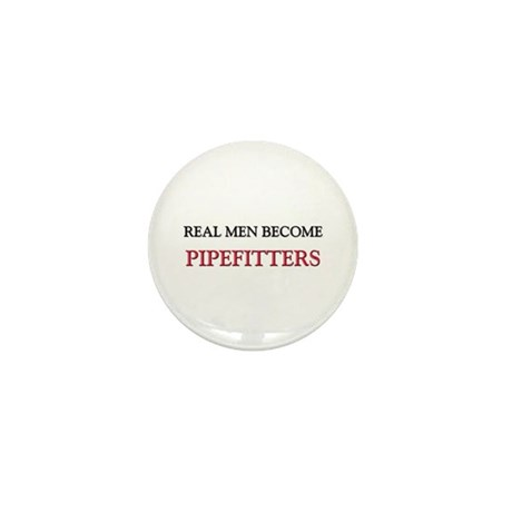 Real Men Become Pipefitters Mini Button