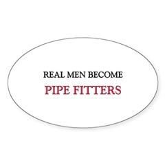 Real Men Become Pipe Fitters Oval Decal