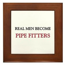 Real Men Become Pipe Fitters Framed Tile