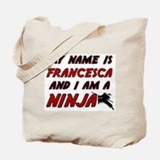 my name is francesca and i am a ninja Tote Bag
