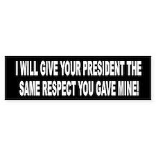 I Will Give Your Preident the Same Respect Bumper Sticker