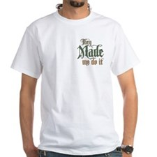 They Made Me Do It Shirt