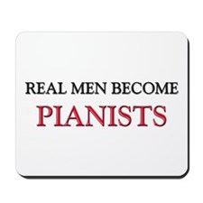 Real Men Become Pianists Mousepad
