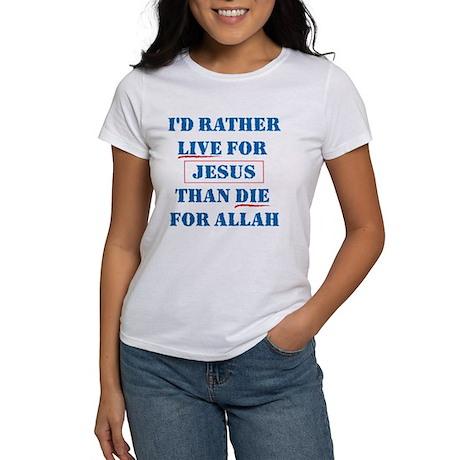 I'd Rather Live For Jesus Women's T-Shirt
