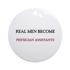Real Men Become Physician Assistants Ornament (Rou
