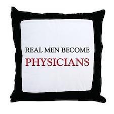 Real Men Become Physicians Throw Pillow