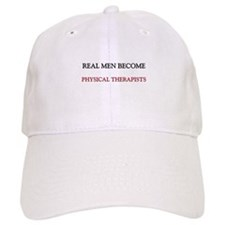 Real Men Become Physical Therapists Baseball Cap