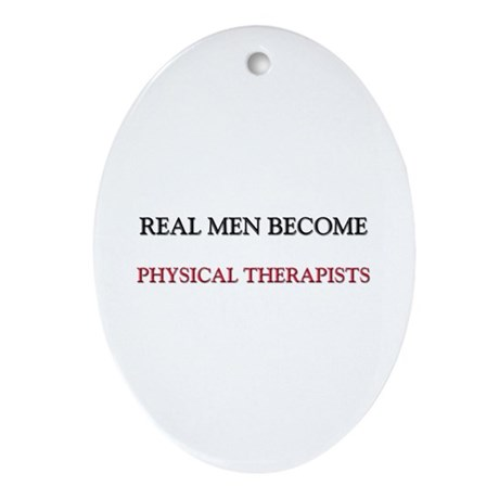 Real Men Become Physical Therapists Ornament (Oval