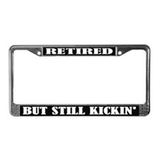 Retired But Still Kickin' License Frame