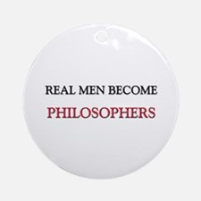 Real Men Become Philosophers Ornament (Round)