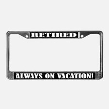 Retired And On Vacation License Plate Frame
