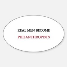Real Men Become Philanthropists Oval Decal