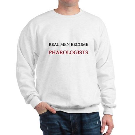 Real Men Become Pharologists Sweatshirt