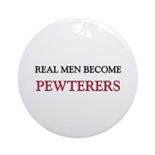 Real Men Become Pewterers Ornament (Round)