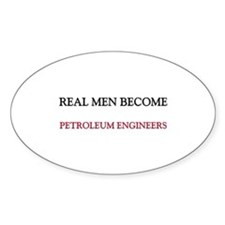 Real Men Become Petroleum Engineers Oval Decal