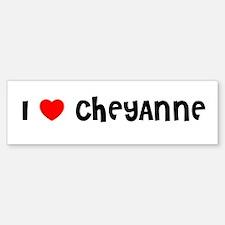 I LOVE CHEYANNE Bumper Bumper Bumper Sticker