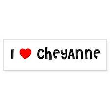 I LOVE CHEYANNE Bumper Bumper Sticker