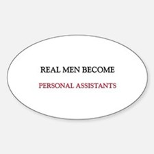 Real Men Become Personal Assistants Oval Decal
