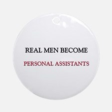 Real Men Become Personal Assistants Ornament (Roun