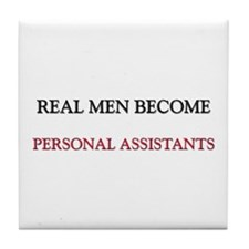 Real Men Become Personal Assistants Tile Coaster