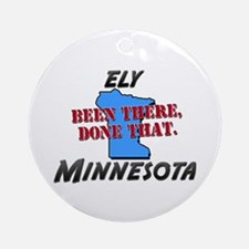 ely minnesota - been there, done that Ornament (Ro