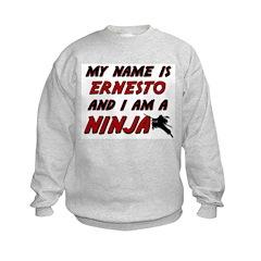 my name is ernesto and i am a ninja Sweatshirt