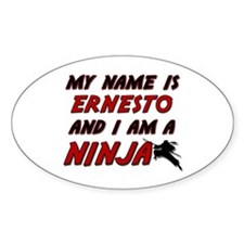 my name is ernesto and i am a ninja Oval Decal