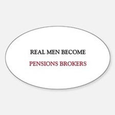 Real Men Become Pensions Brokers Oval Decal