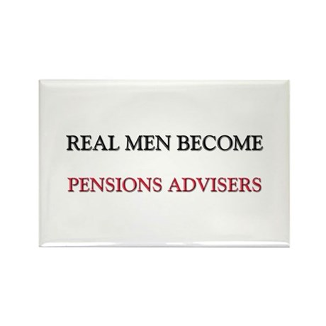 Real Men Become Pensions Advisers Rectangle Magnet
