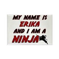 my name is erika and i am a ninja Rectangle Magnet