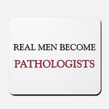 Real Men Become Pathologists Mousepad