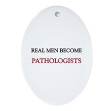 Real Men Become Pathologists Oval Ornament